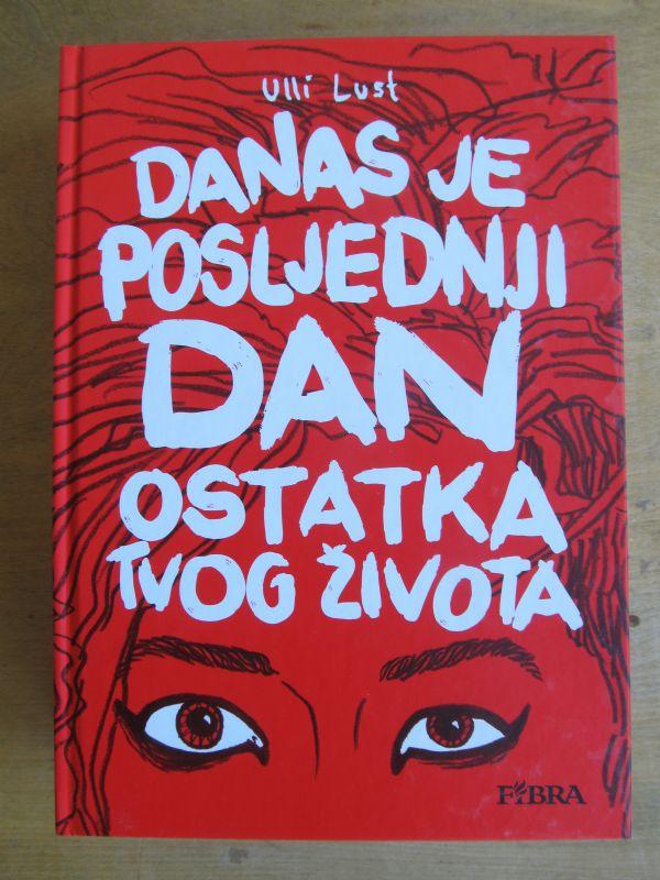 ULLI LUST - DANAS JE POSLJEDNJI DAN OSTATKA TVOG ŽIVOTA (Fibra, 2016.)